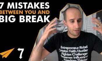 7 MISTAKES Standing Between You and Your Big Break – #7Ways